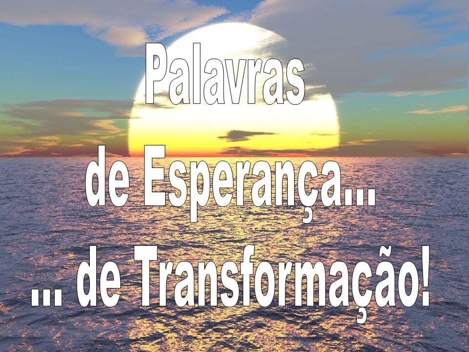 Palavras de Esperança... ... de Transformação!