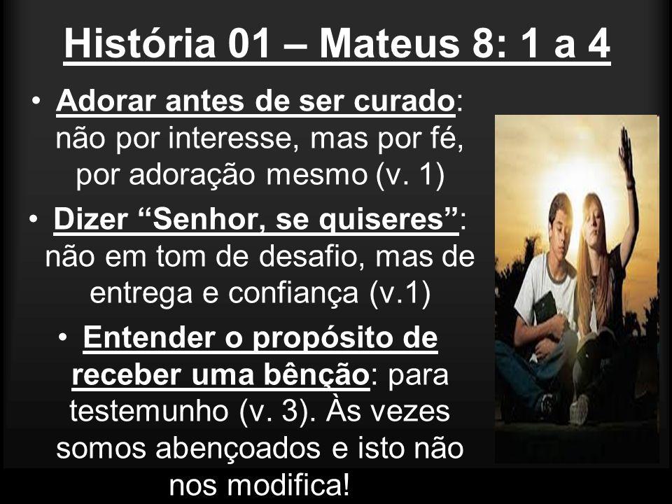 História 01 – Mateus 8: 1 a 4 Adorar antes de ser curado: não por interesse, mas por fé, por adoração mesmo (v. 1)