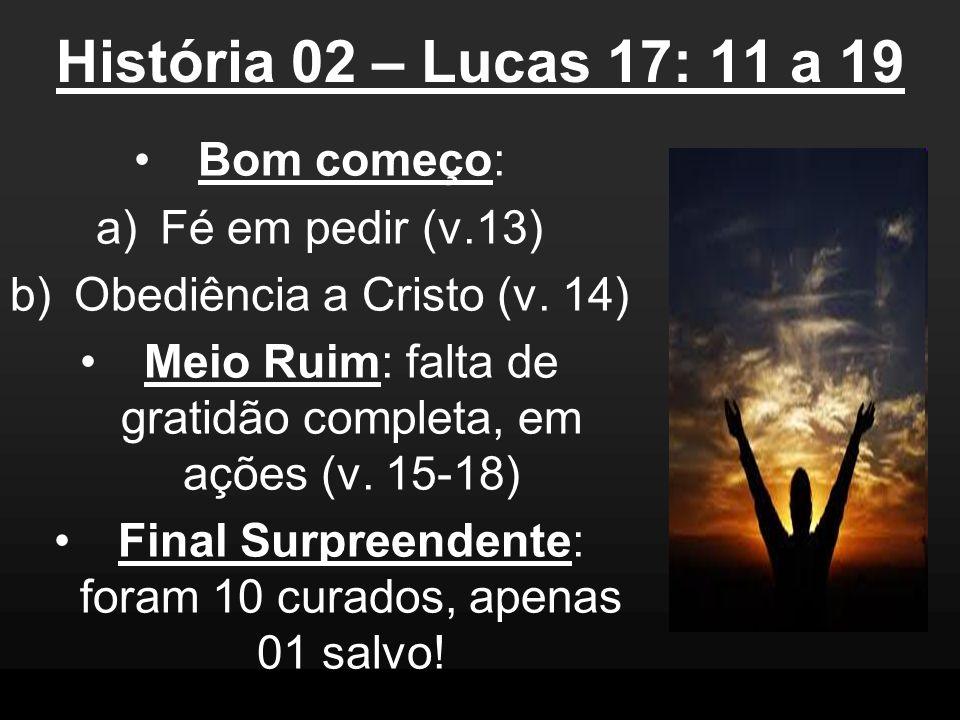 História 02 – Lucas 17: 11 a 19 Bom começo: Fé em pedir (v.13)