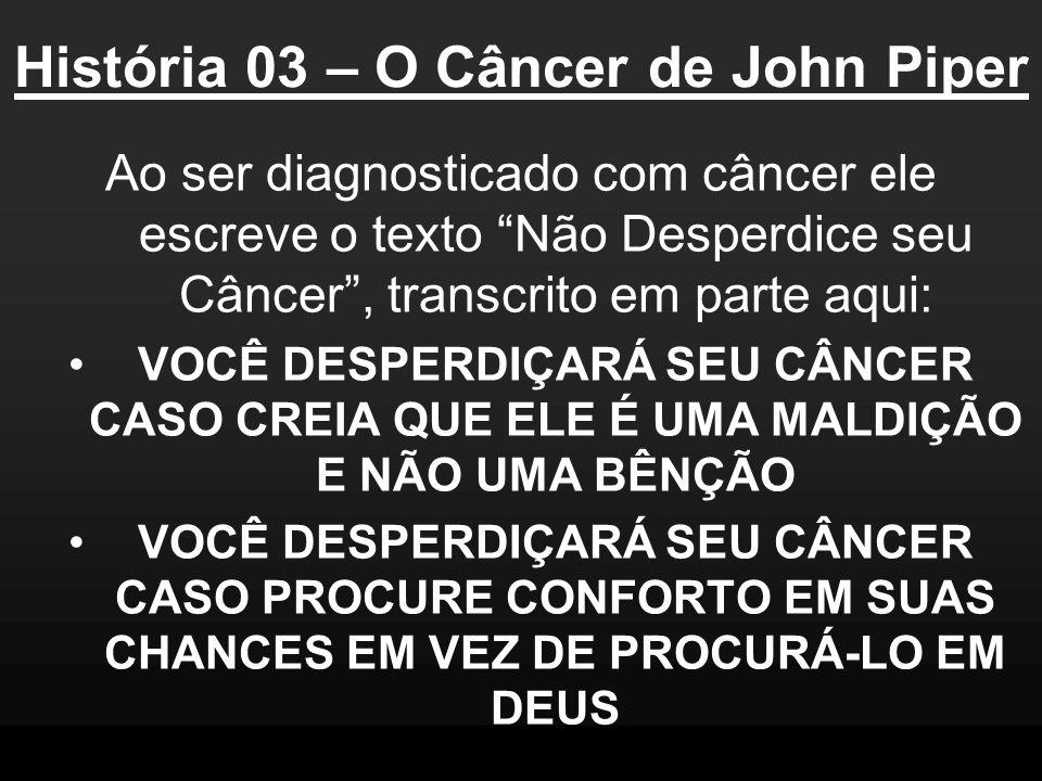 História 03 – O Câncer de John Piper
