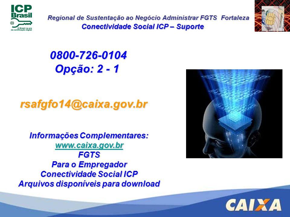 0800-726-0104 Opção: 2 - 1 rsafgfo14@caixa.gov.br