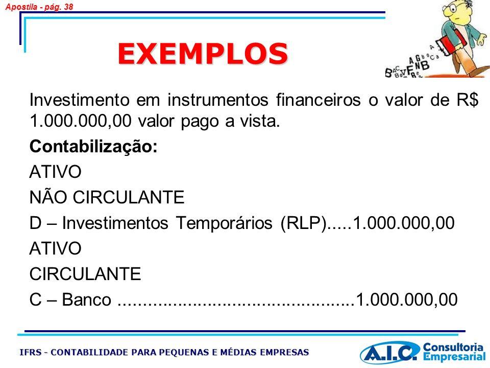 Apostila - pág. 38 EXEMPLOS. Investimento em instrumentos financeiros o valor de R$ 1.000.000,00 valor pago a vista.