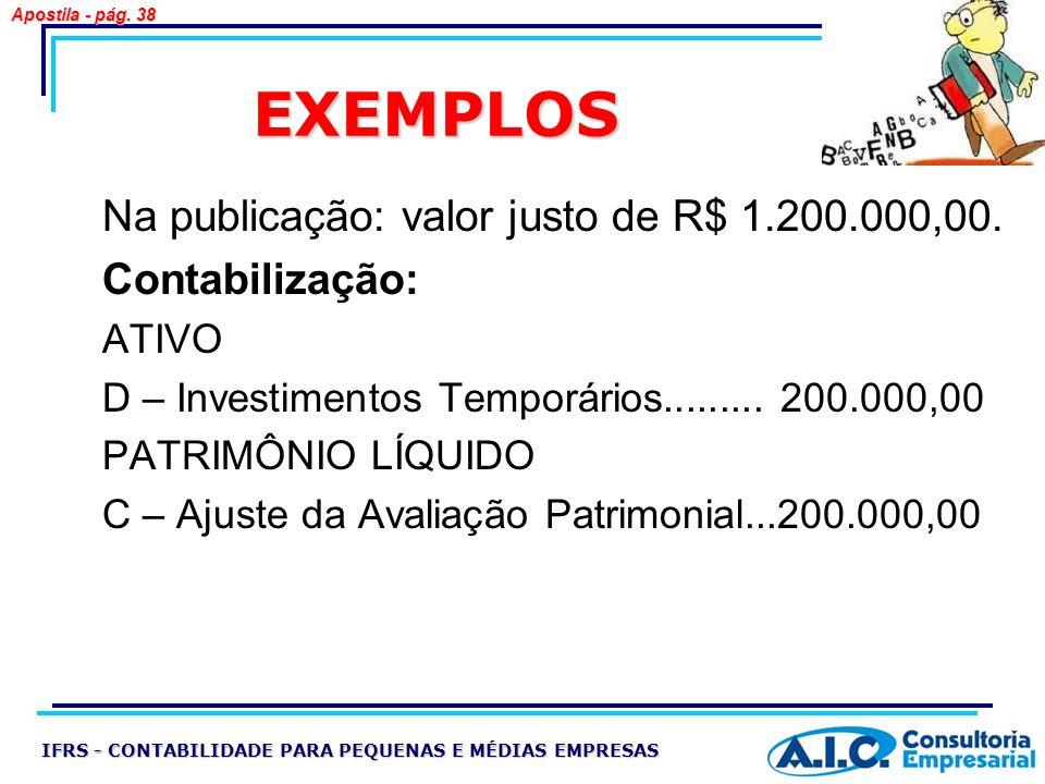 EXEMPLOS Na publicação: valor justo de R$ 1.200.000,00.