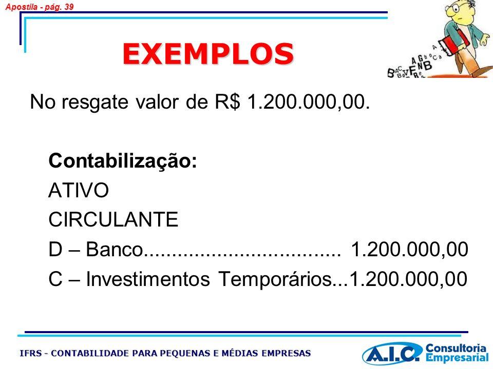 EXEMPLOS No resgate valor de R$ 1.200.000,00. Contabilização: ATIVO