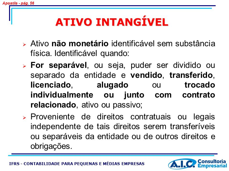 Apostila - pág. 56 ATIVO INTANGÍVEL. Ativo não monetário identificável sem substância física. Identificável quando: