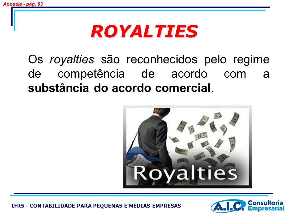 Apostila - pág. 63 ROYALTIES. Os royalties são reconhecidos pelo regime de competência de acordo com a substância do acordo comercial.