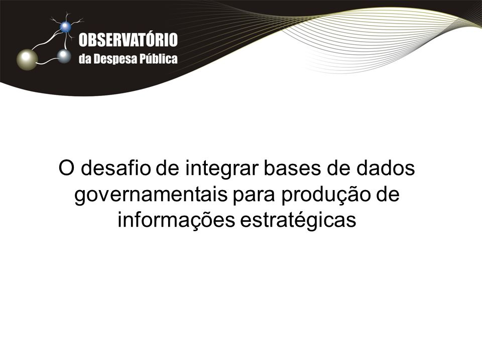 O desafio de integrar bases de dados governamentais para produção de informações estratégicas