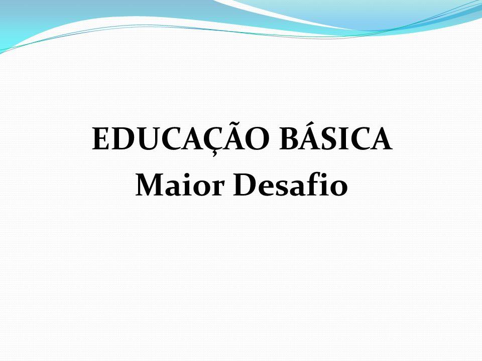 EDUCAÇÃO BÁSICA Maior Desafio