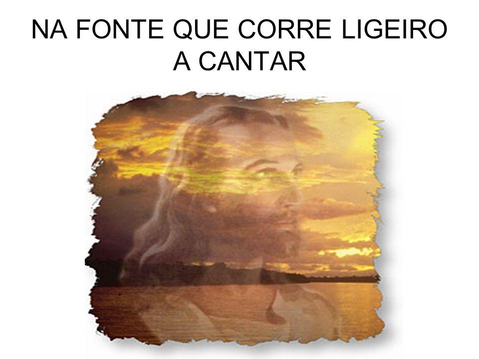 NA FONTE QUE CORRE LIGEIRO A CANTAR