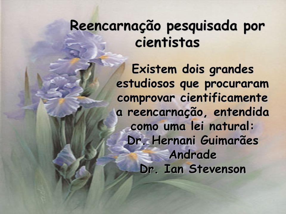 Reencarnação pesquisada por cientistas Dr. Hernani Guimarães Andrade