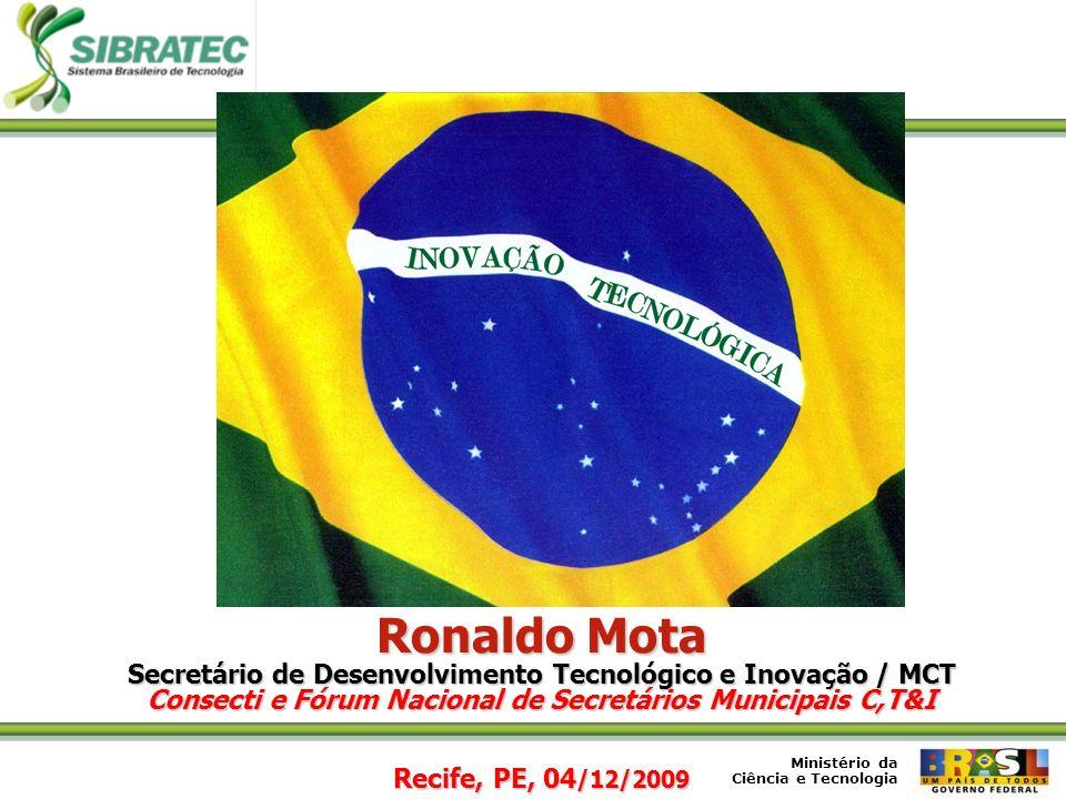 Ronaldo Mota Secretário de Desenvolvimento Tecnológico e Inovação / MCT Consecti e Fórum Nacional de Secretários Municipais C,T&I Recife, PE, 04/12/2009