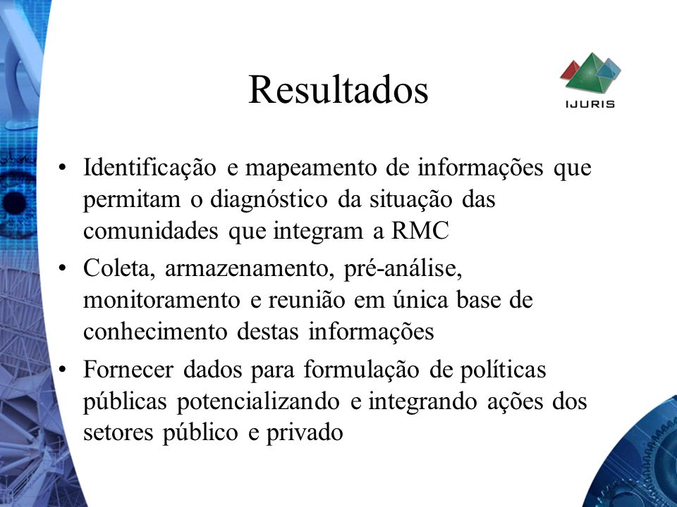 Resultados Identificação e mapeamento de informações que permitam o diagnóstico da situação das comunidades que integram a RMC.
