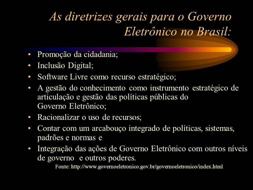 As diretrizes gerais para o Governo Eletrônico no Brasil: