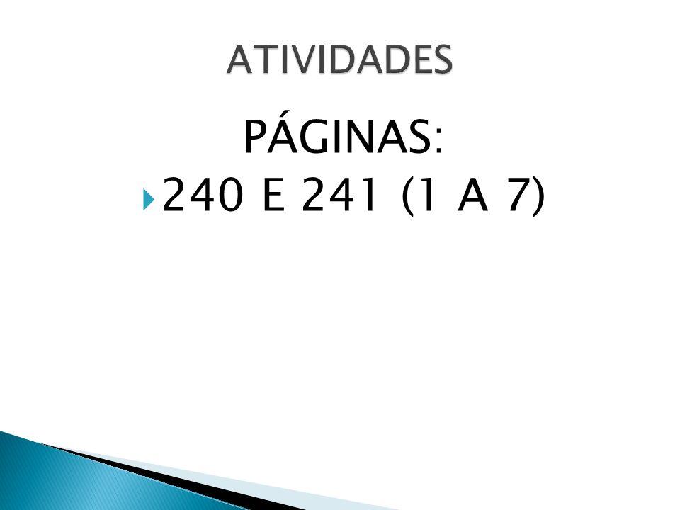 ATIVIDADES PÁGINAS: 240 E 241 (1 A 7)