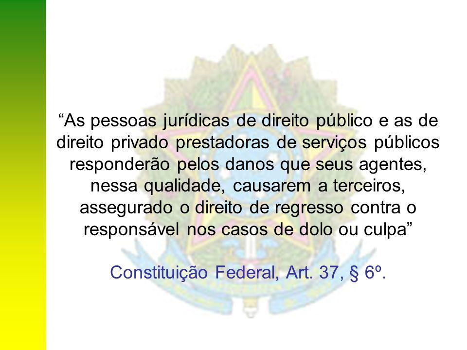 Constituição Federal, Art. 37, § 6º.