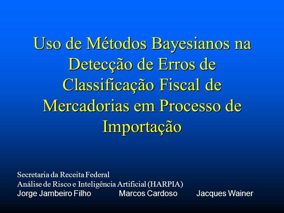 Uso de Métodos Bayesianos na Detecção de Erros de Classificação Fiscal de Mercadorias em Processo de Importação