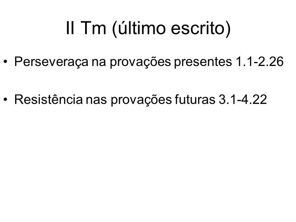 II Tm (último escrito) Perseveraça na provações presentes 1.1-2.26