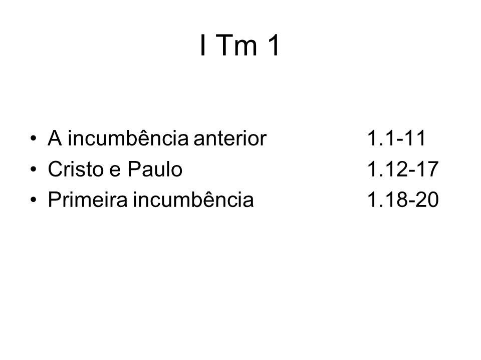 I Tm 1 A incumbência anterior 1.1-11 Cristo e Paulo 1.12-17