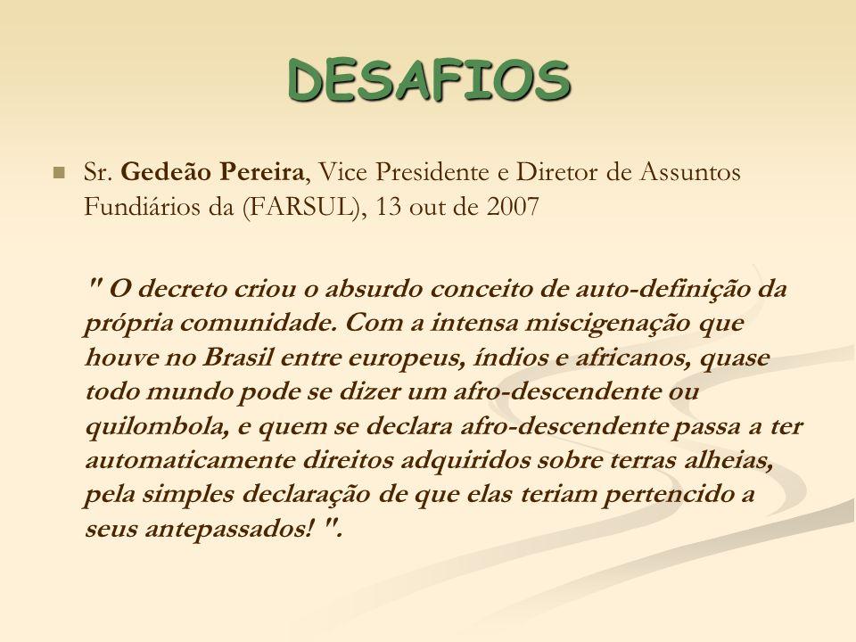 DESAFIOSSr. Gedeão Pereira, Vice Presidente e Diretor de Assuntos Fundiários da (FARSUL), 13 out de 2007.