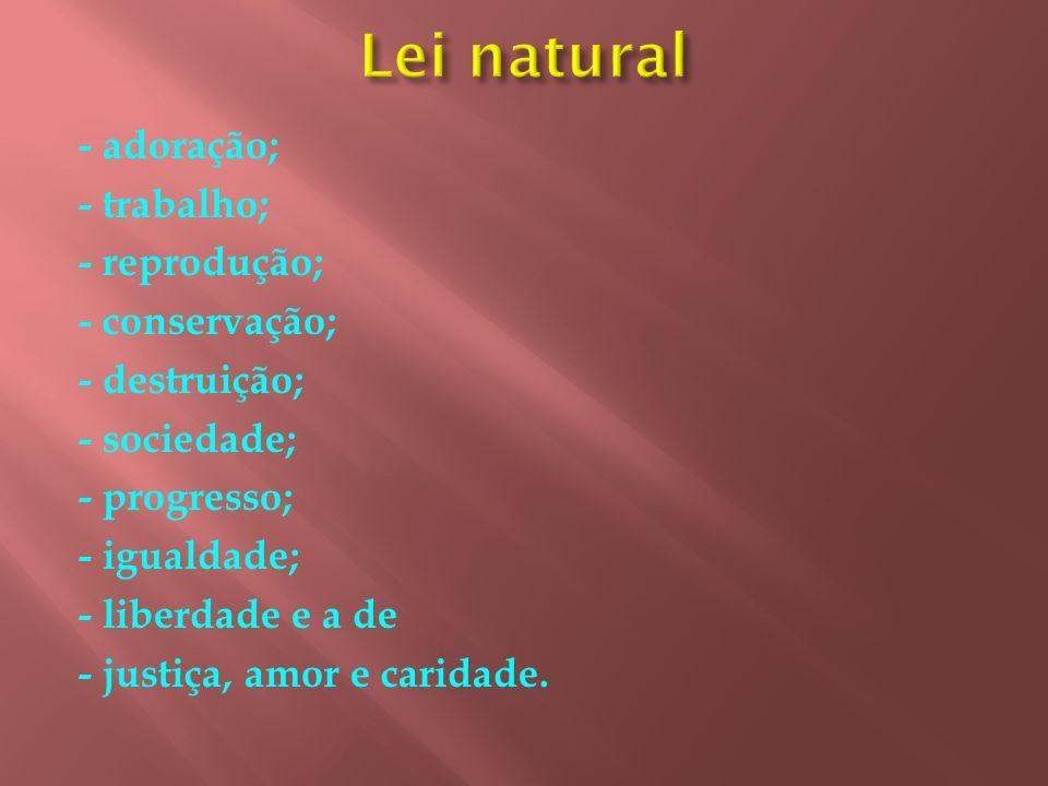 Lei natural - adoração; - trabalho; - reprodução; - conservação;