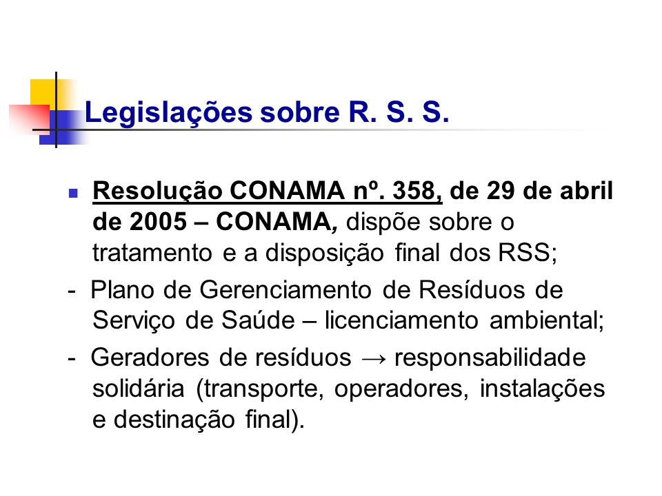 Legislações sobre R. S. S. Resolução CONAMA nº. 358, de 29 de abril de 2005 – CONAMA, dispõe sobre o tratamento e a disposição final dos RSS;