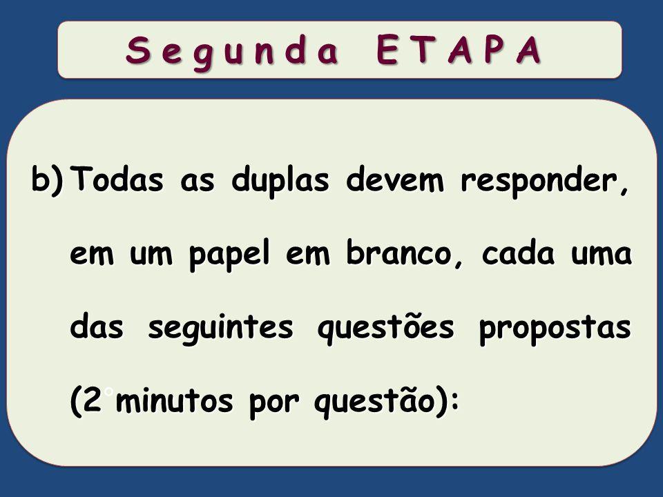 Segunda ETAPA Todas as duplas devem responder, em um papel em branco, cada uma das seguintes questões propostas (2°minutos por questão):