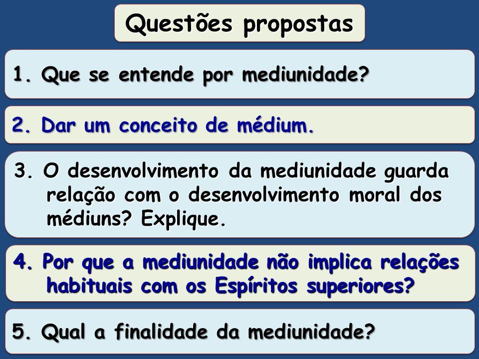 Questões propostas 1. Que se entende por mediunidade