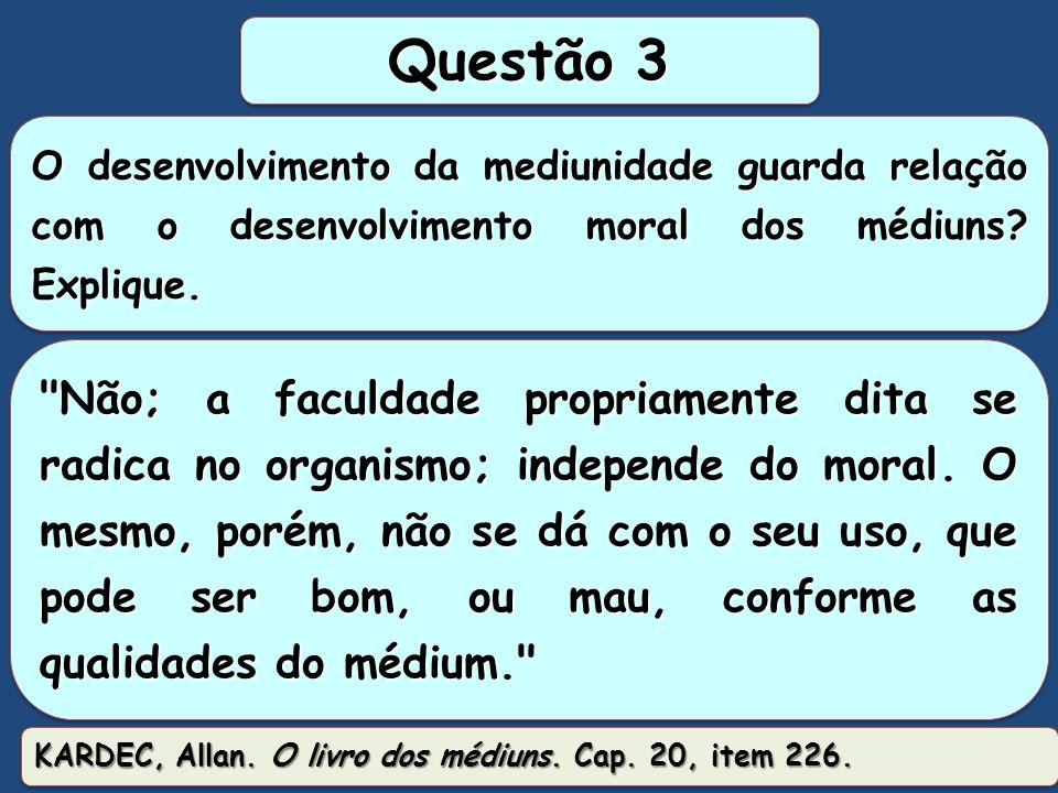 Questão 3 O desenvolvimento da mediunidade guarda relação com o desenvolvimento moral dos médiuns Explique.