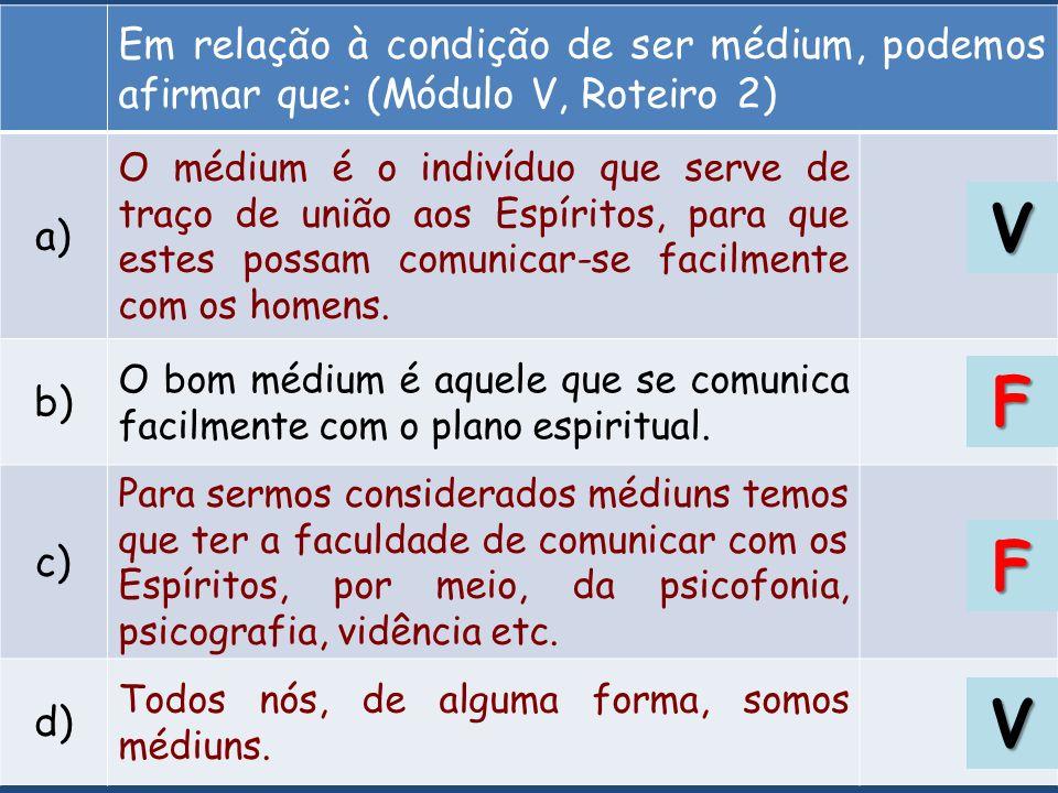 Em relação à condição de ser médium, podemos afirmar que: (Módulo V, Roteiro 2)