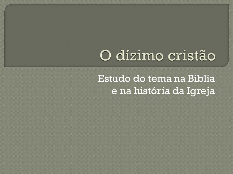 O dízimo cristão Estudo do tema na Bíblia e na história da Igreja