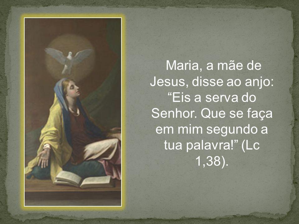 Maria, a mãe de Jesus, disse ao anjo: Eis a serva do Senhor