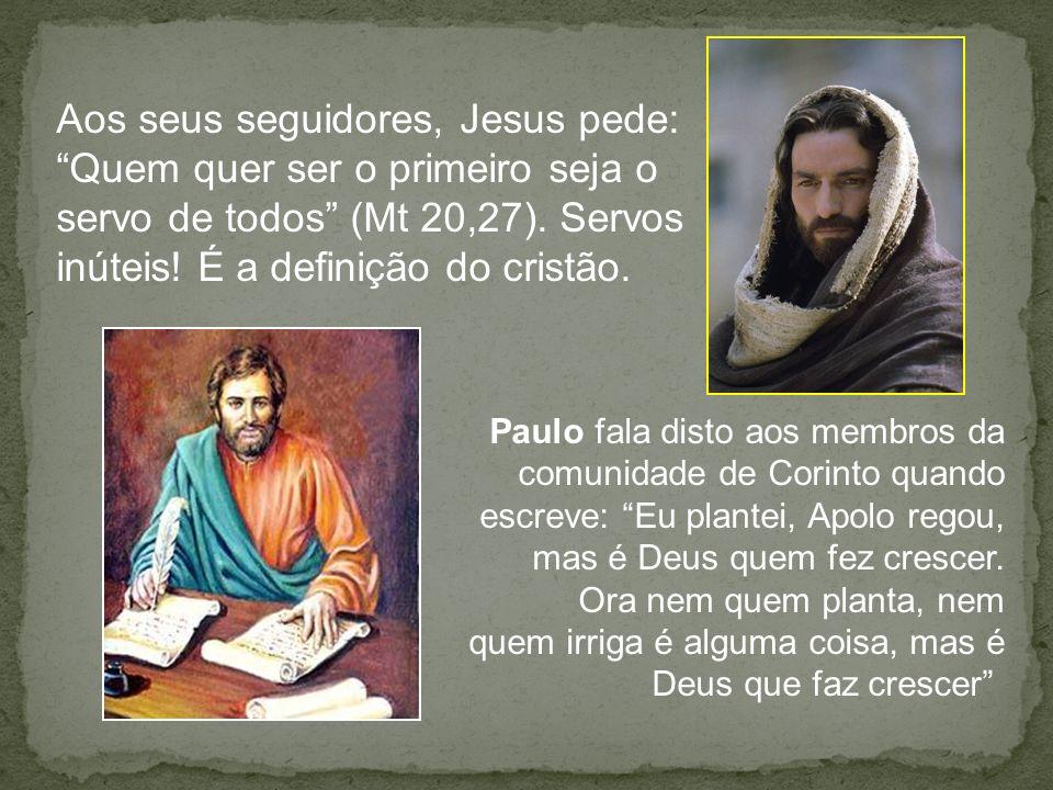 Aos seus seguidores, Jesus pede: Quem quer ser o primeiro seja o