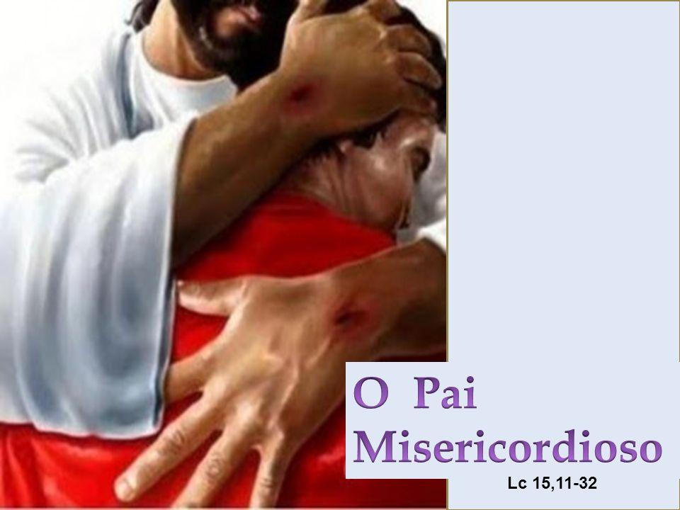 O Pai Misericordioso Lc 15,11-32