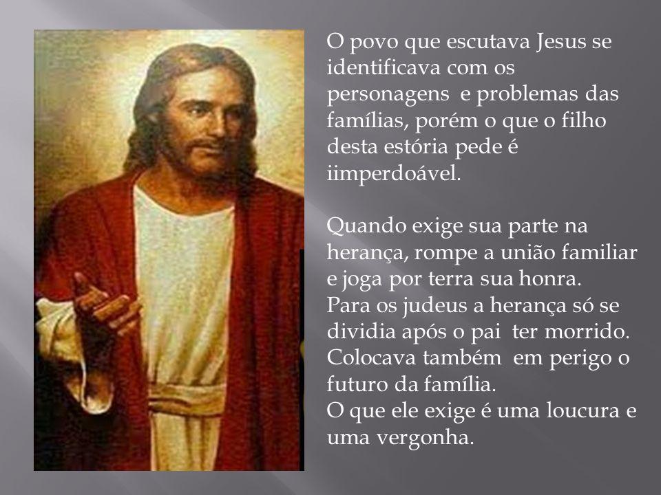 O povo que escutava Jesus se identificava com os personagens e problemas das famílias, porém o que o filho desta estória pede é iimperdoável.
