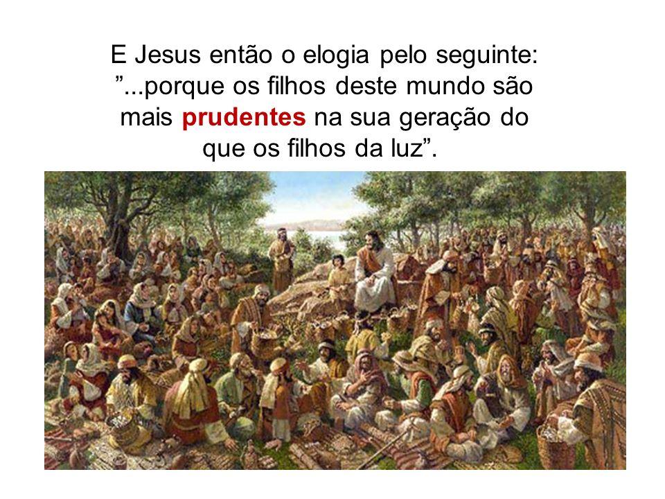 E Jesus então o elogia pelo seguinte: