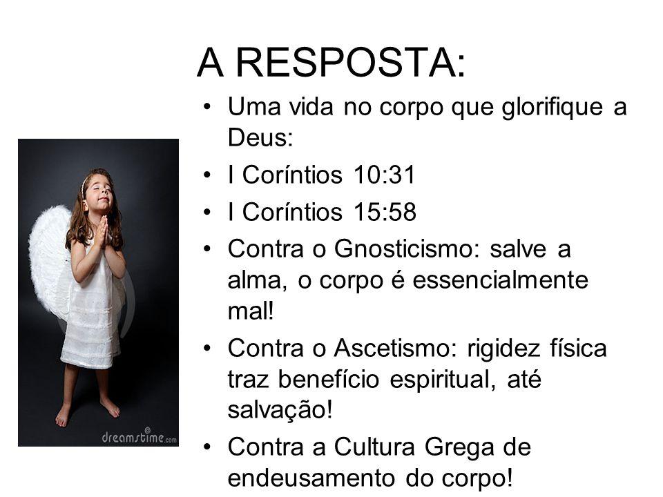A RESPOSTA: Uma vida no corpo que glorifique a Deus: I Coríntios 10:31
