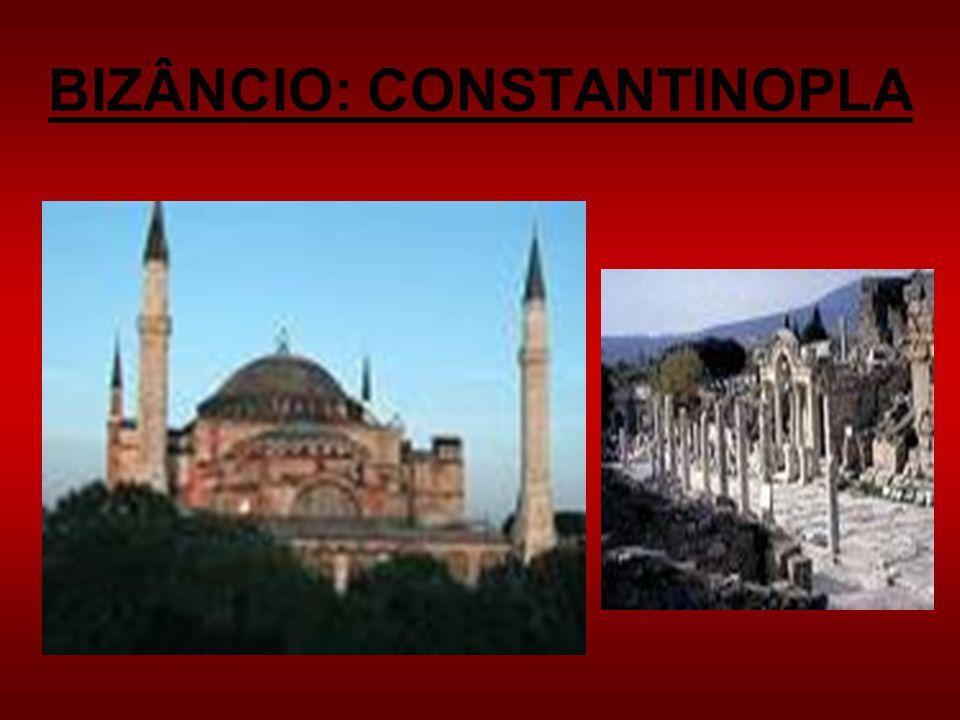 BIZÂNCIO: CONSTANTINOPLA