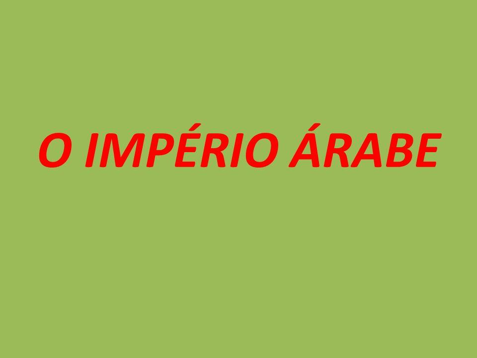 O IMPÉRIO ÁRABE