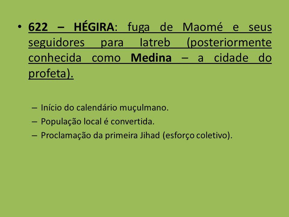 622 – HÉGIRA: fuga de Maomé e seus seguidores para Iatreb (posteriormente conhecida como Medina – a cidade do profeta).