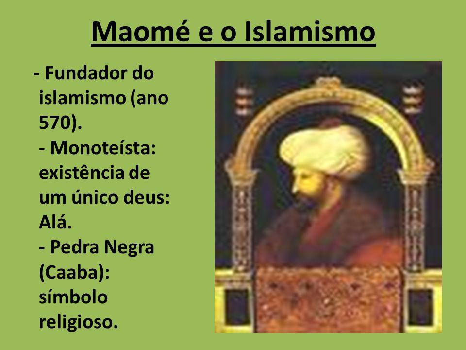Maomé e o Islamismo - Fundador do islamismo (ano 570).