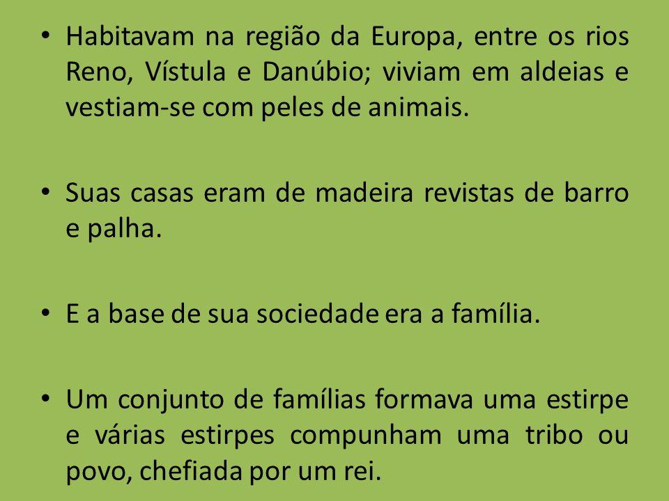 Habitavam na região da Europa, entre os rios Reno, Vístula e Danúbio; viviam em aldeias e vestiam-se com peles de animais.