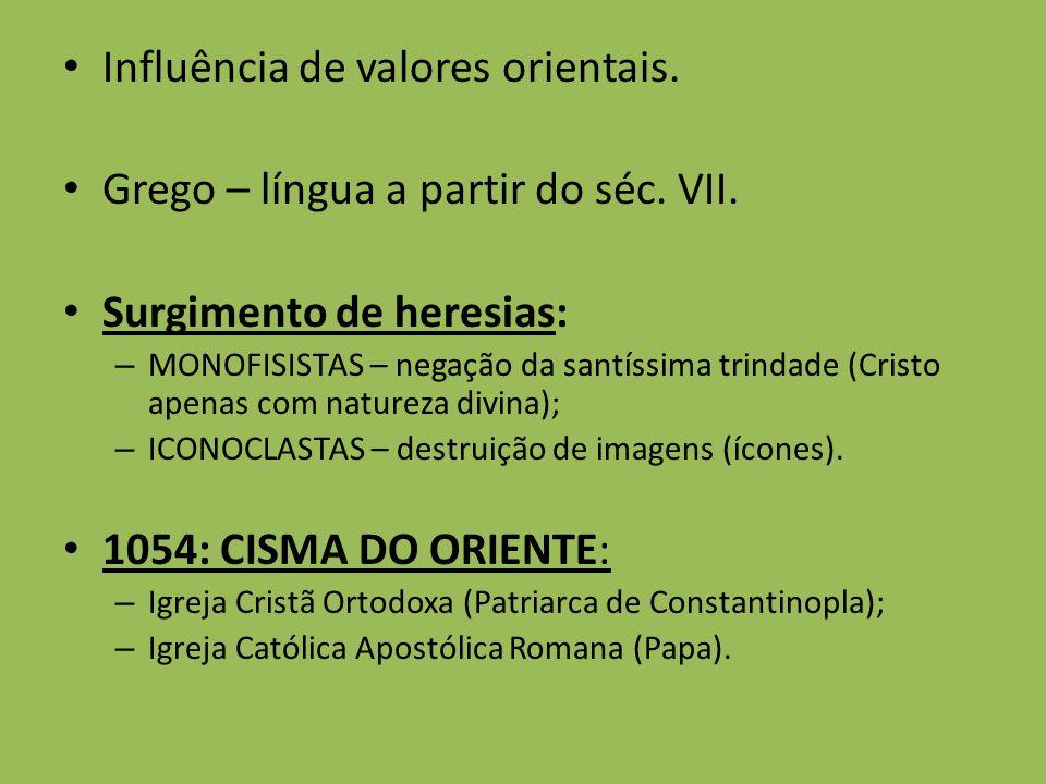 Influência de valores orientais. Grego – língua a partir do séc. VII.