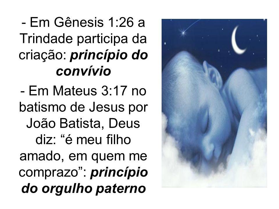 - Em Gênesis 1:26 a Trindade participa da criação: princípio do convívio