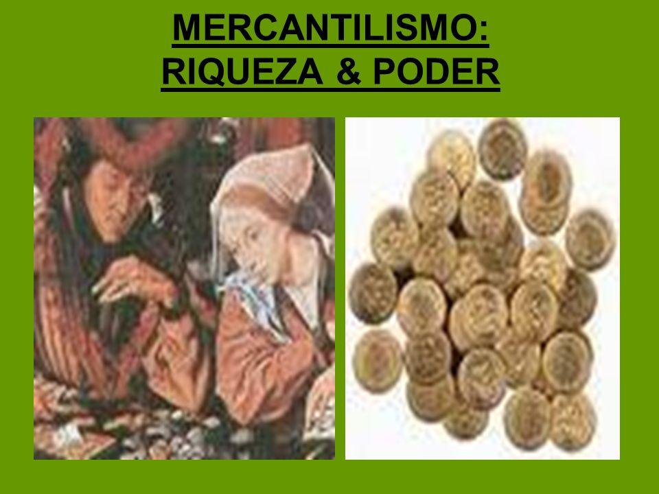 MERCANTILISMO: RIQUEZA & PODER