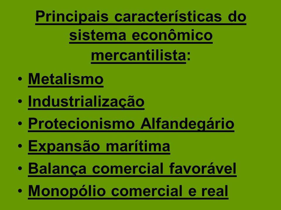 Principais características do sistema econômico mercantilista: