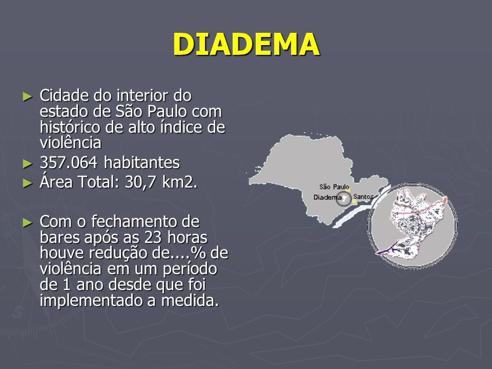 DIADEMA Cidade do interior do estado de São Paulo com histórico de alto índice de violência. 357.064 habitantes.