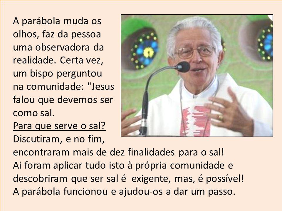 A parábola muda osolhos, faz da pessoa. uma observadora da. realidade. Certa vez, um bispo perguntou.