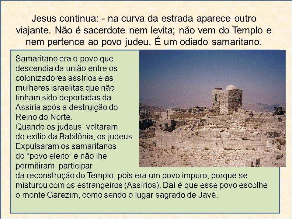 Jesus continua: - na curva da estrada aparece outro viajante