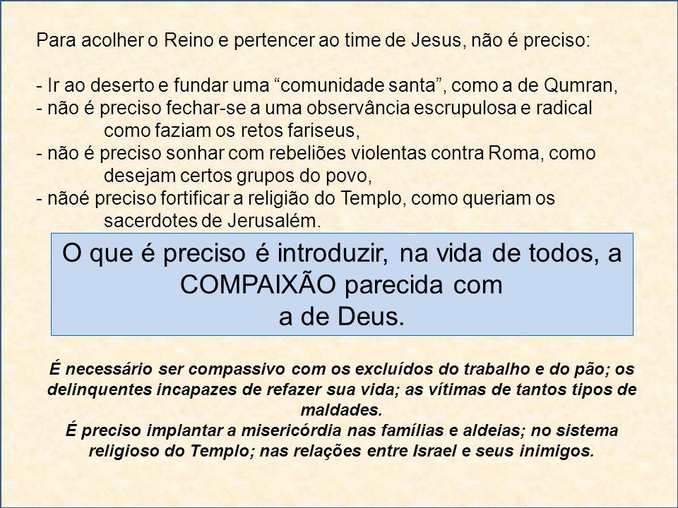 Para acolher o Reino e pertencer ao time de Jesus, não é preciso: