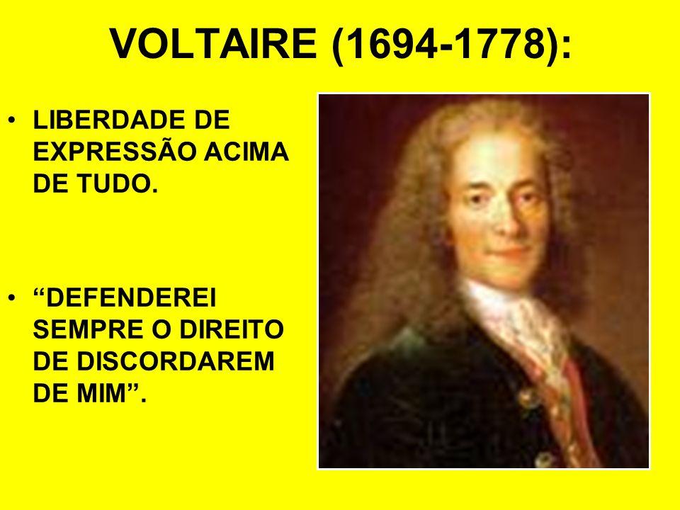 VOLTAIRE (1694-1778): LIBERDADE DE EXPRESSÃO ACIMA DE TUDO.